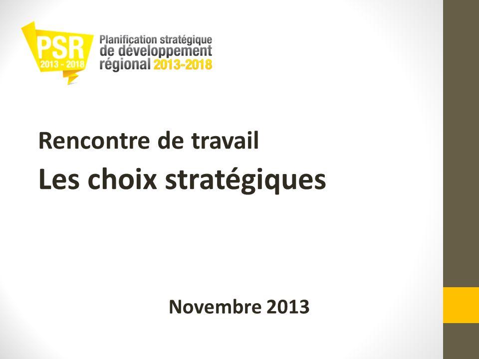 Rencontre de travail Les choix stratégiques Novembre 2013