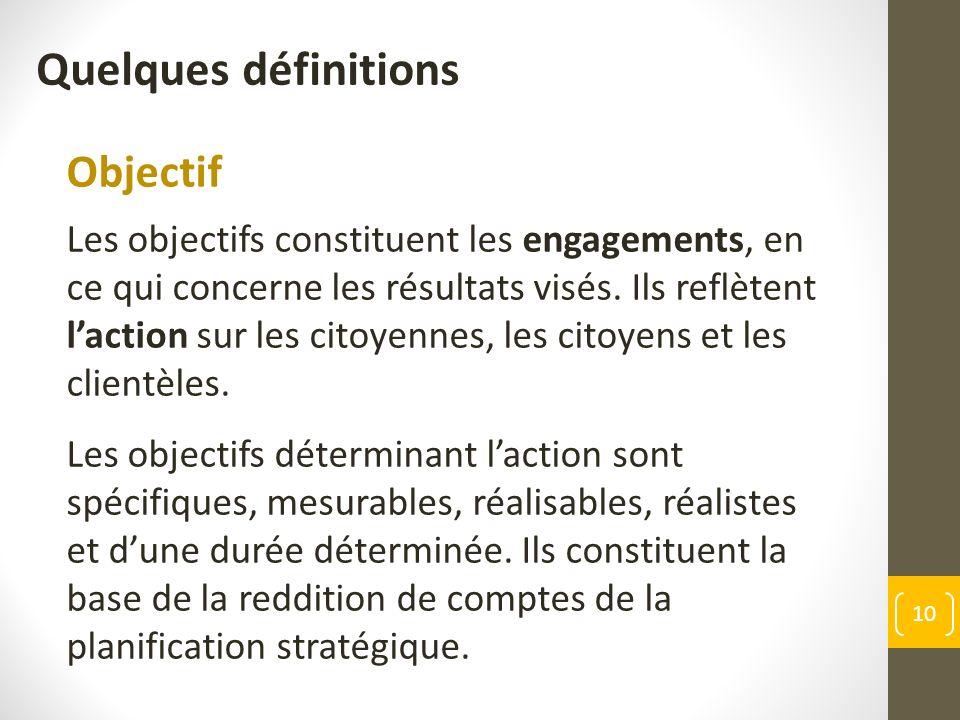 Objectif Les objectifs constituent les engagements, en ce qui concerne les résultats visés.