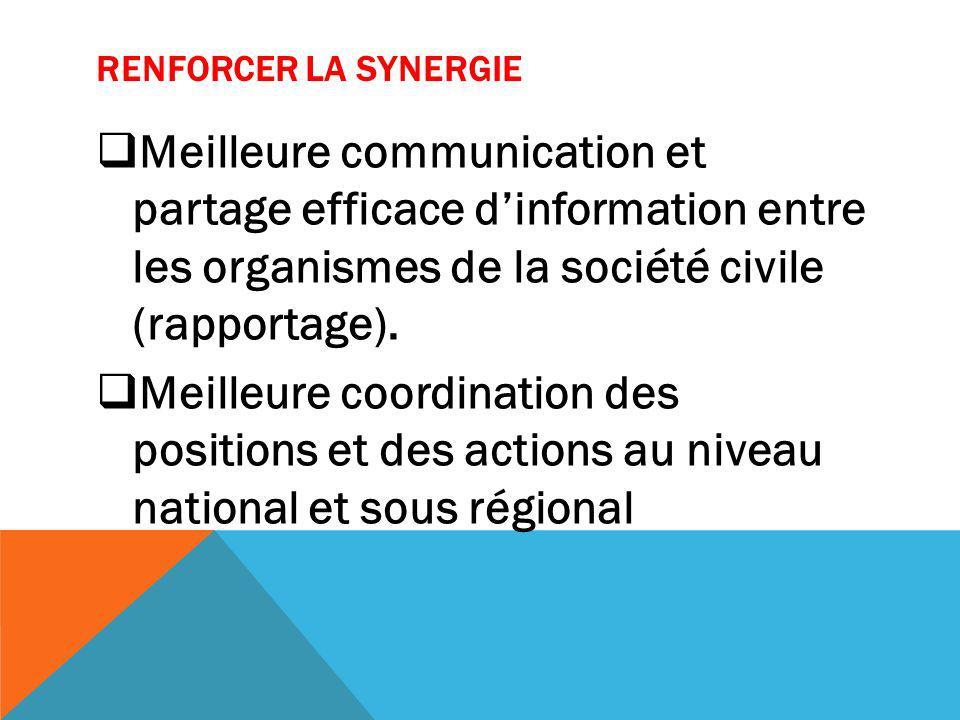 RENFORCER LA SYNERGIE Meilleure communication et partage efficace dinformation entre les organismes de la société civile (rapportage).