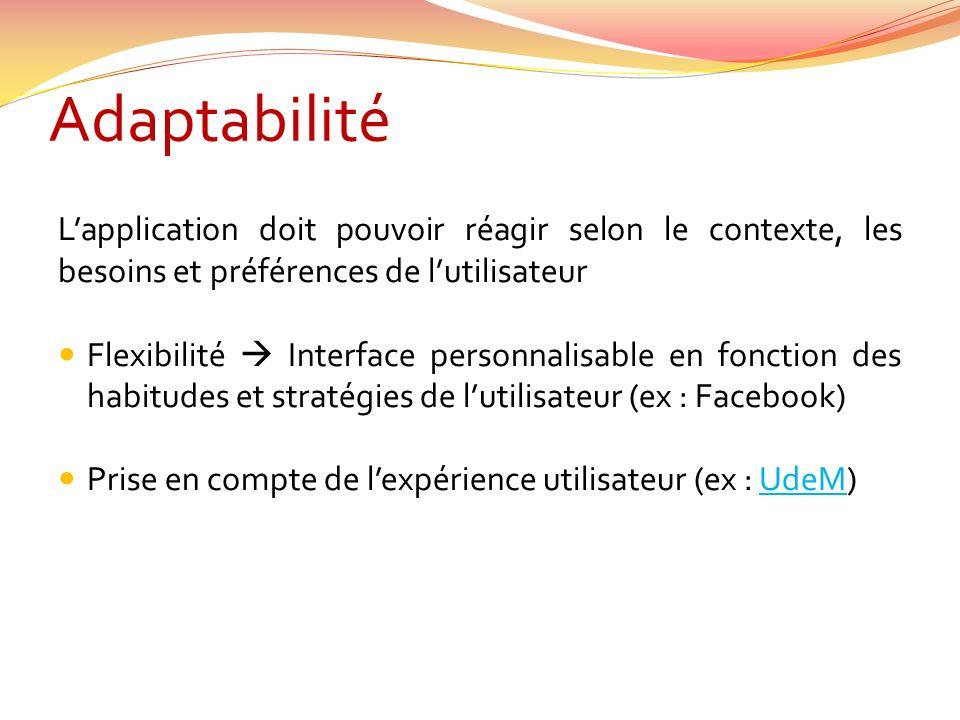 Adaptabilité Lapplication doit pouvoir réagir selon le contexte, les besoins et préférences de lutilisateur Flexibilité Interface personnalisable en f