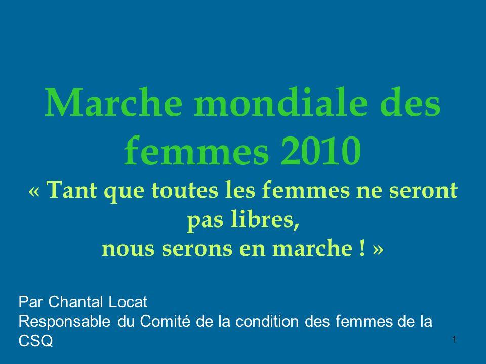 1 Marche mondiale des femmes 2010 « Tant que toutes les femmes ne seront pas libres, nous serons en marche .