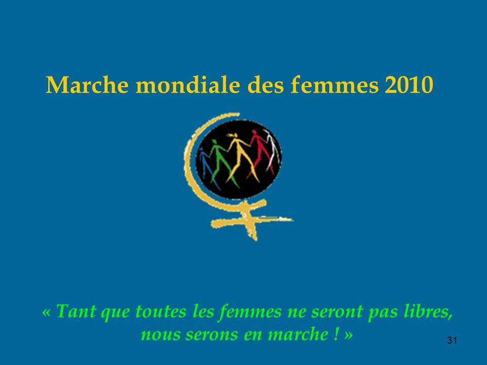 31 Marche mondiale des femmes 2010 « Tant que toutes les femmes ne seront pas libres, nous serons en marche .