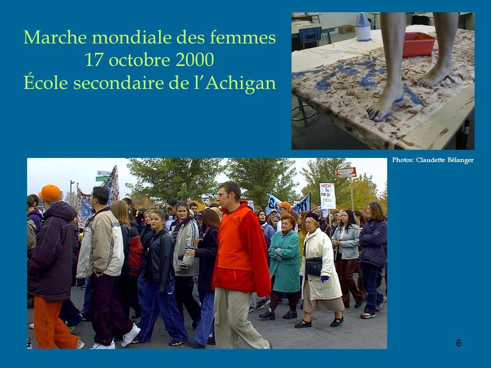 6 Marche mondiale des femmes 17 octobre 2000 École secondaire de lAchigan Photos: Claudette Bélanger