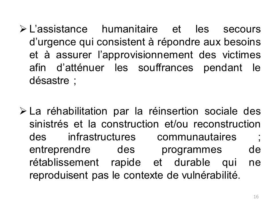 Lassistance humanitaire et les secours durgence qui consistent à répondre aux besoins et à assurer lapprovisionnement des victimes afin datténuer les