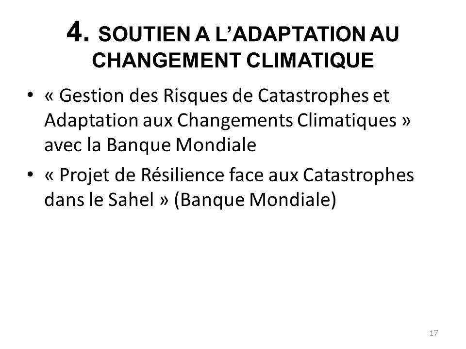 4. SOUTIEN A LADAPTATION AU CHANGEMENT CLIMATIQUE « Gestion des Risques de Catastrophes et Adaptation aux Changements Climatiques » avec la Banque Mon