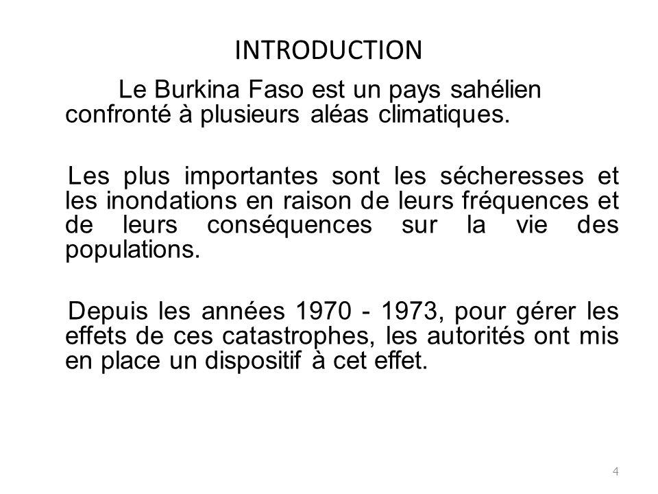 INTRODUCTION Le Burkina Faso est un pays sahélien confronté à plusieurs aléas climatiques. Les plus importantes sont les sécheresses et les inondation