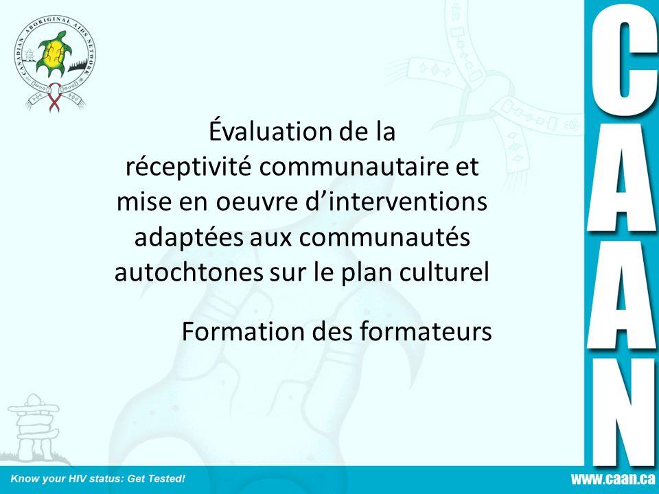 Évaluation de la réceptivité communautaire et mise en oeuvre dinterventions adaptées aux communautés autochtones sur le plan culturel Formation des fo