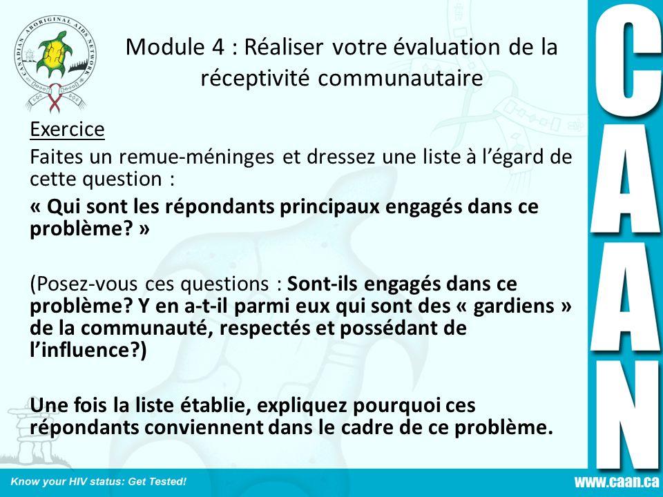 Module 4 : Réaliser votre évaluation de la réceptivité communautaire Exercice Faites un remue-méninges et dressez une liste à légard de cette question