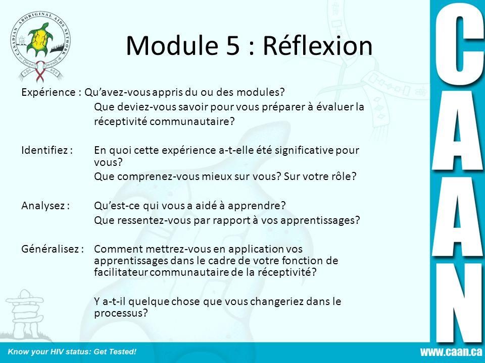 Module 5 : Réflexion Expérience : Quavez-vous appris du ou des modules? Que deviez-vous savoir pour vous préparer à évaluer la réceptivité communautai