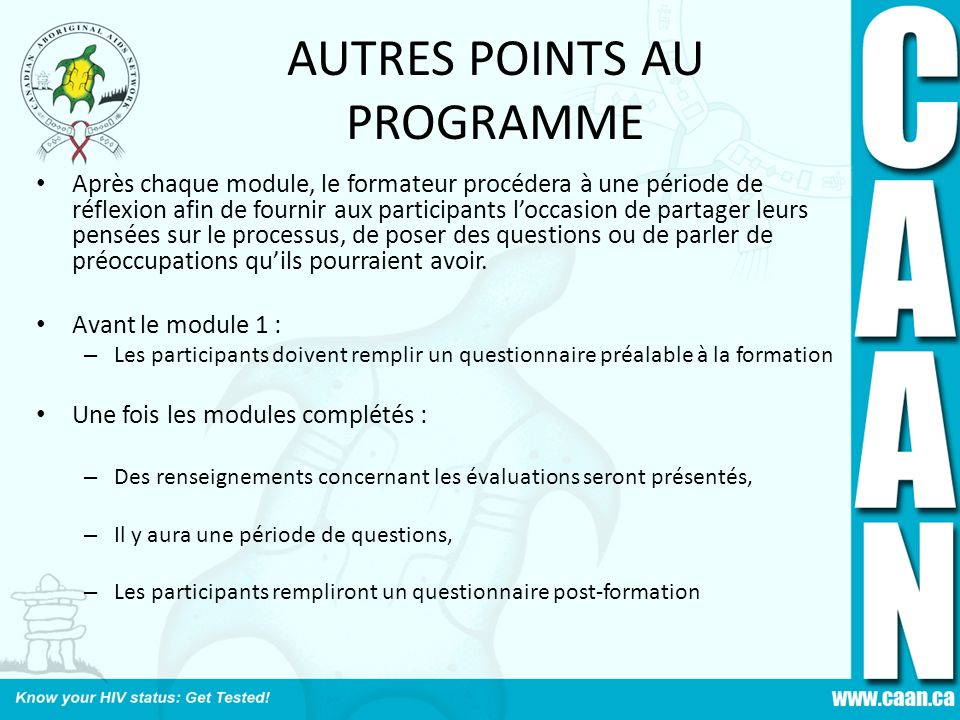 AUTRES POINTS AU PROGRAMME Après chaque module, le formateur procédera à une période de réflexion afin de fournir aux participants loccasion de partag