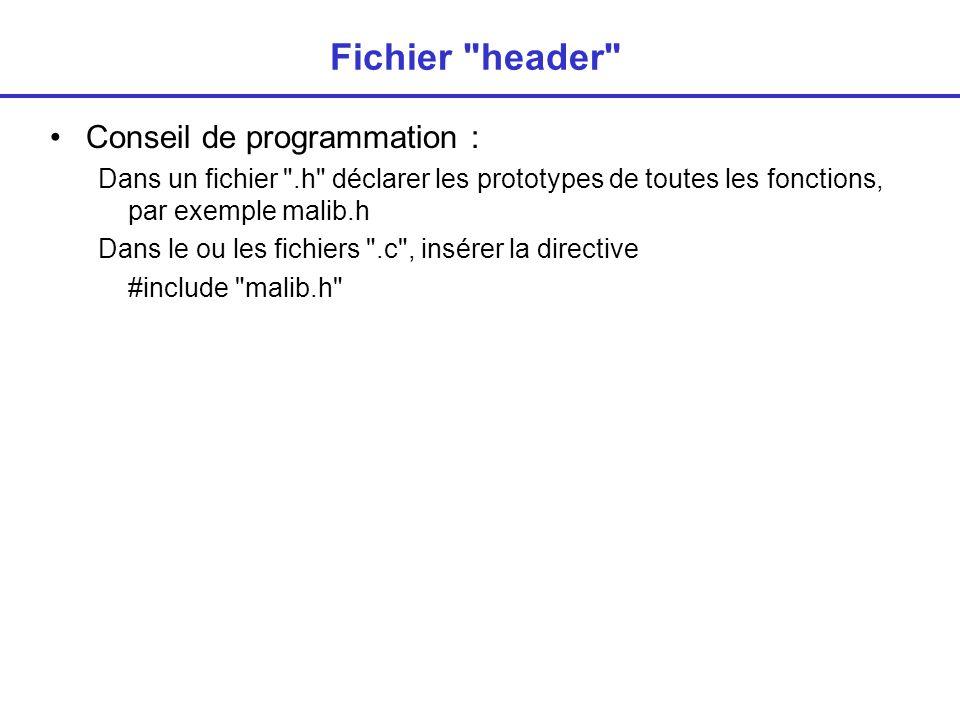 Fichier header Conseil de programmation : Dans un fichier .h déclarer les prototypes de toutes les fonctions, par exemple malib.h Dans le ou les fichiers .c , insérer la directive #include malib.h