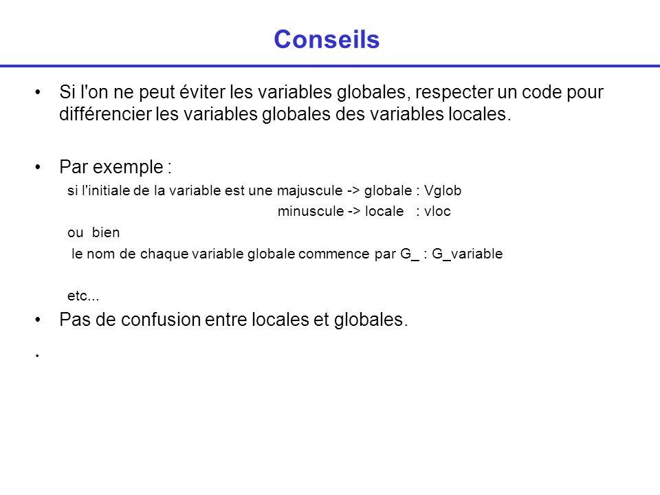 Conseils Si l on ne peut éviter les variables globales, respecter un code pour différencier les variables globales des variables locales.