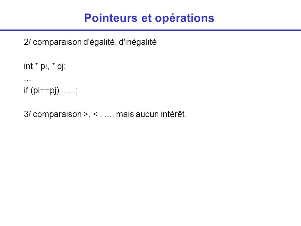 Etats d un pointeur, NULL Un pointeur doit donner l adresse d une zone mémoire allouée int * pi, * pj; int i1,i2; i1=0; pi=&i1; i2 = *pi; /* correct */ i2 = *pj -> erreur PB : comment différencier une adresse valide d une adresse invalide .