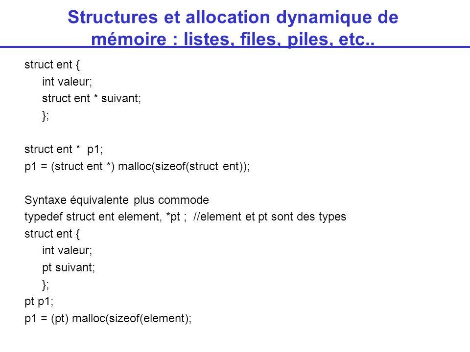Listes Création d une liste contenant les n premiers entiers pt deb =NULL; pt paux; for(i=1;i<=n;i++) { paux= (pt) malloc (sizeof(element)); paux->valeur = i; paux->suiv=deb; deb=paux; } Parcours des éléments de la liste paux=deb; // on prend un pointeur auxiliaire pour be pas perdre l adresse de début de la liste while(paux!=NULL) { printf( %d ,paux->valeur); paux=paux->suiva; } Attention: ne jamais perdre l adresse du début de la liste