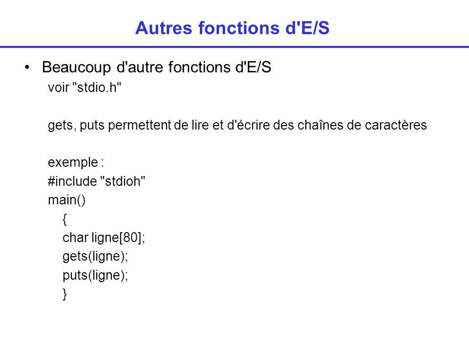 Autres fonctions d E/S Beaucoup d autre fonctions d E/S voir stdio.h gets, puts permettent de lire et d écrire des chaînes de caractères exemple : #include stdioh main() { char ligne[80]; gets(ligne); puts(ligne); }