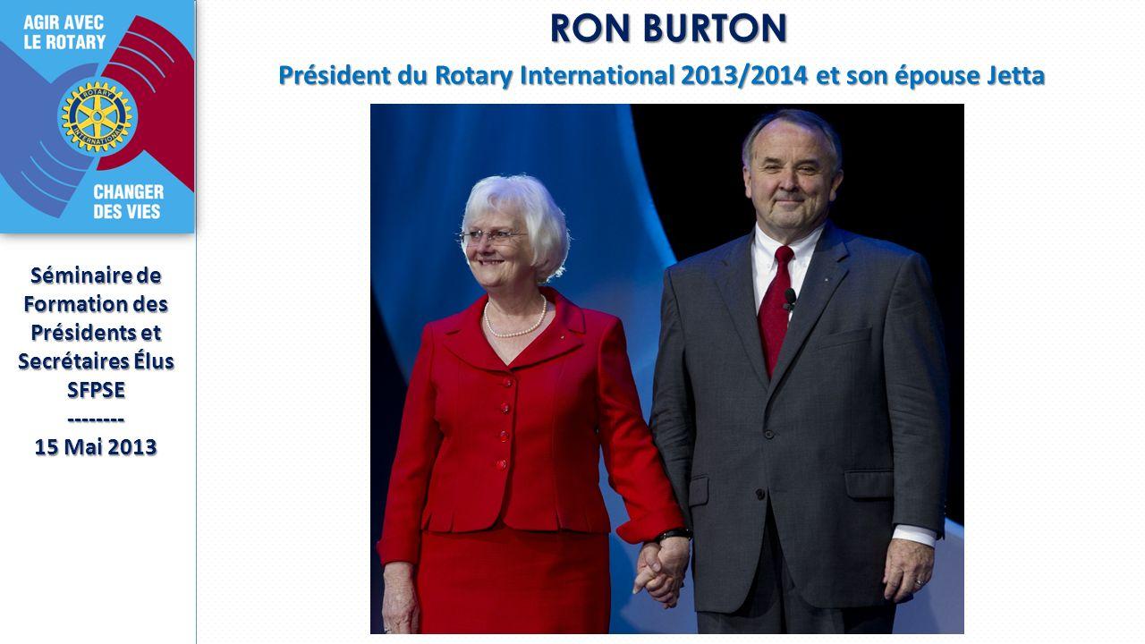 RON BURTON Séminaire de Formation des Présidents et Secrétaires Élus SFPSE-------- 15 Mai 2013 Président du Rotary International 2013/2014 et son épouse Jetta