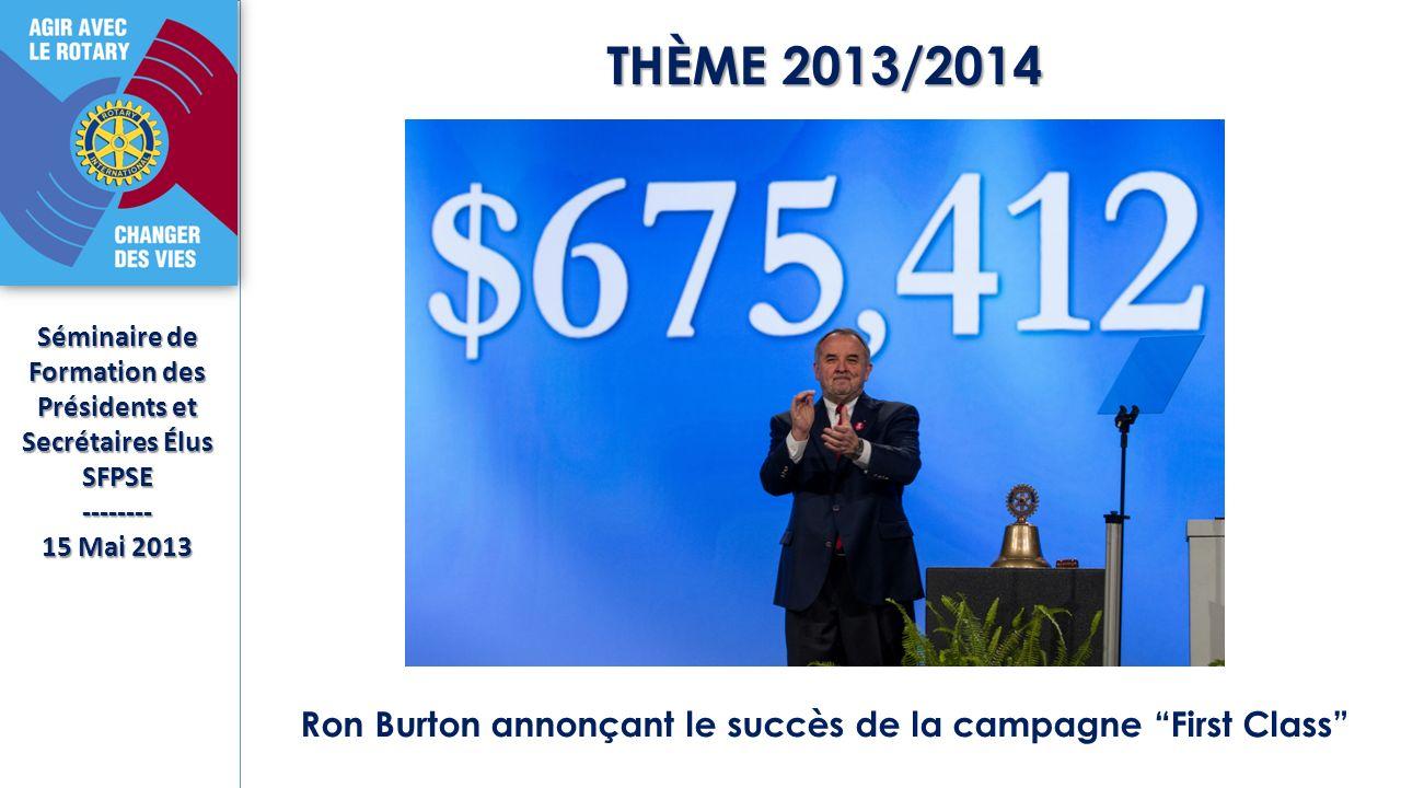 THÈME 2013/2014 THÈME 2013/2014 Séminaire de Formation des Présidents et Secrétaires Élus SFPSE-------- 15 Mai 2013 Ron Burton annonçant le succès de la campagne First Class