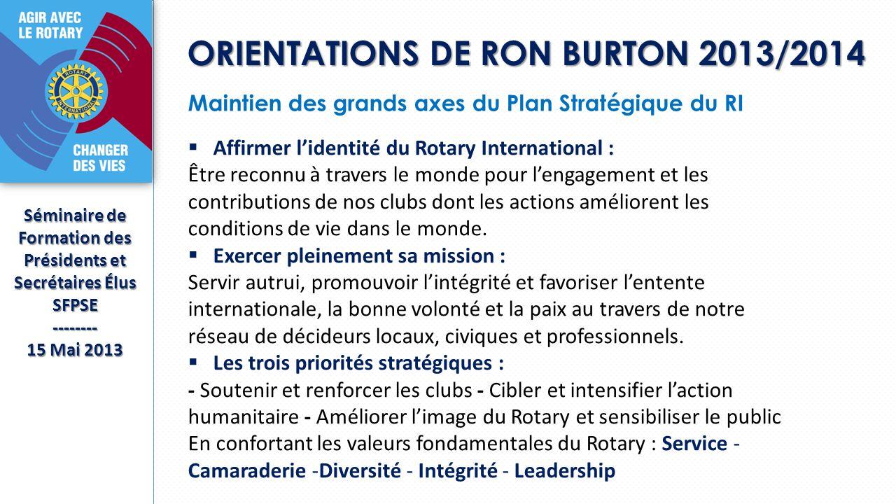 ORIENTATIONS DE RON BURTON 2013/2014 Séminaire de Formation des Présidents et Secrétaires Élus SFPSE-------- 15 Mai 2013 Maintien des grands axes du P