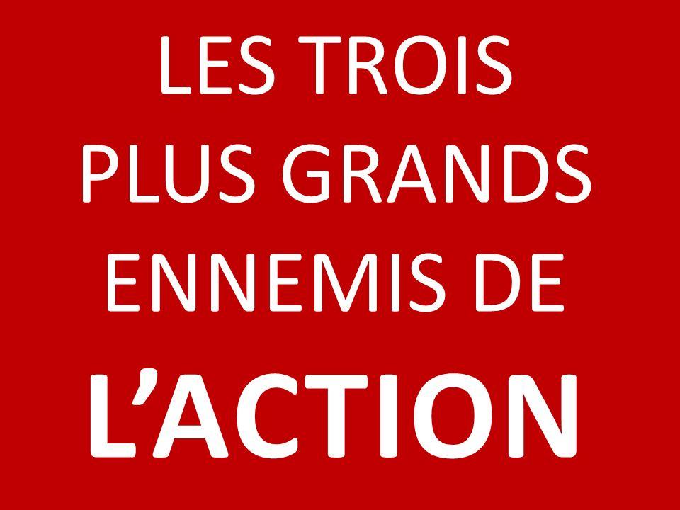 LES TROIS PLUS GRANDS ENNEMIS DE LACTION