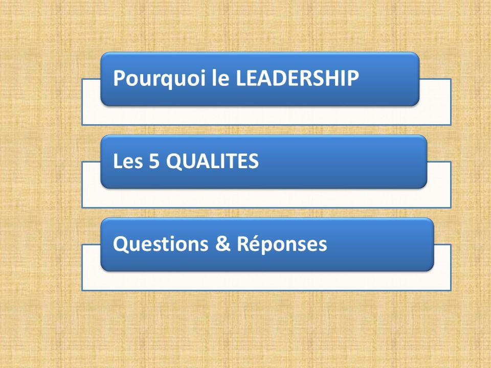 Pourquoi le LEADERSHIP Les 5 QUALITESQuestions & Réponses