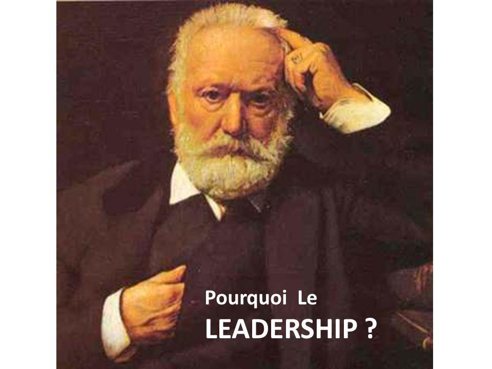 Pourquoi Le LEADERSHIP ?