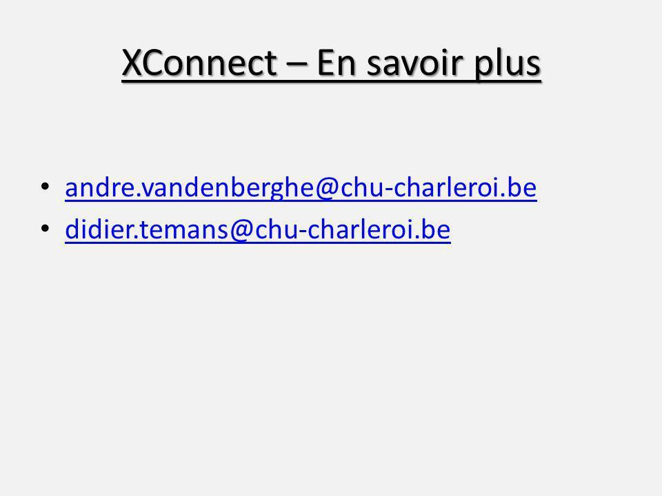 XConnect – En savoir plus andre.vandenberghe@chu-charleroi.be didier.temans@chu-charleroi.be