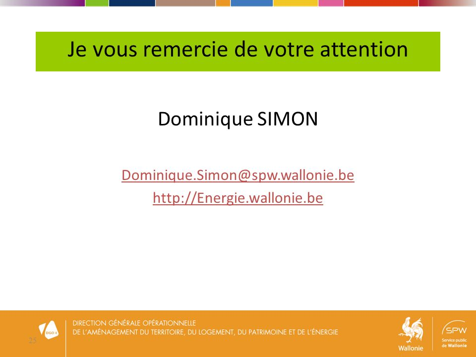 25 Je vous remercie de votre attention Dominique SIMON Dominique.Simon@spw.wallonie.be http://Energie.wallonie.be