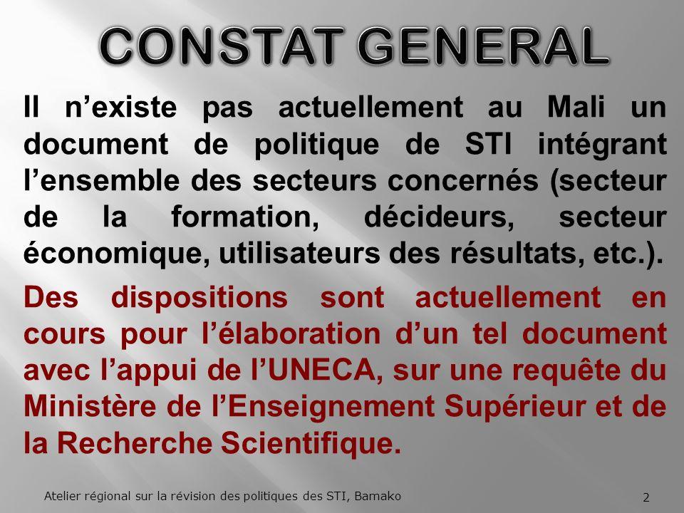 Il nexiste pas actuellement au Mali un document de politique de STI intégrant lensemble des secteurs concernés (secteur de la formation, décideurs, secteur économique, utilisateurs des résultats, etc.).