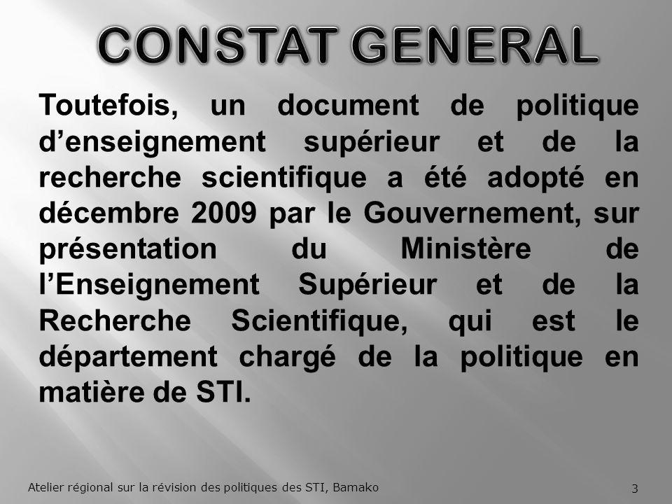 Toutefois, un document de politique denseignement supérieur et de la recherche scientifique a été adopté en décembre 2009 par le Gouvernement, sur présentation du Ministère de lEnseignement Supérieur et de la Recherche Scientifique, qui est le département chargé de la politique en matière de STI.
