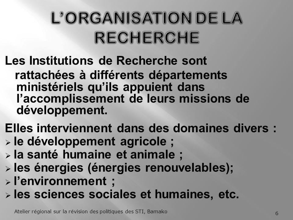 Un certain nombre de défis doivent être relevés pour latteinte des objectifs : le renforcement des capacités managériales de la recherche, pour une gestion efficace et efficiente des ressources ; une bonne programmation de la recherche et un suivi – évaluation de la qualité ; le renforcement des moyens financiers, en adéquation avec les besoins et le calendrier des projets et programmes de recherche ; 16Atelier régional sur la révision des politiques des STI, Bamako