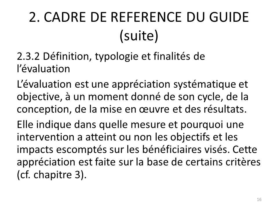 2. CADRE DE REFERENCE DU GUIDE (suite) 2.3.2 Définition, typologie et finalités de lévaluation Lévaluation est une appréciation systématique et object