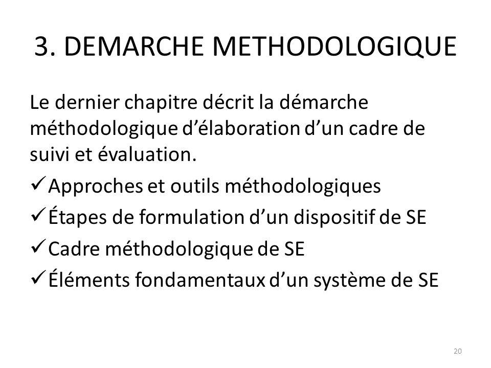 3. DEMARCHE METHODOLOGIQUE Le dernier chapitre décrit la démarche méthodologique délaboration dun cadre de suivi et évaluation. Approches et outils mé