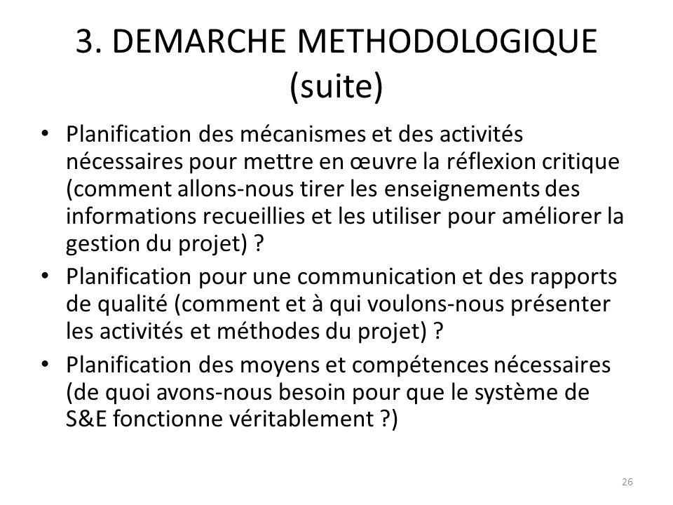 3. DEMARCHE METHODOLOGIQUE (suite) Planification des mécanismes et des activités nécessaires pour mettre en œuvre la réflexion critique (comment allon
