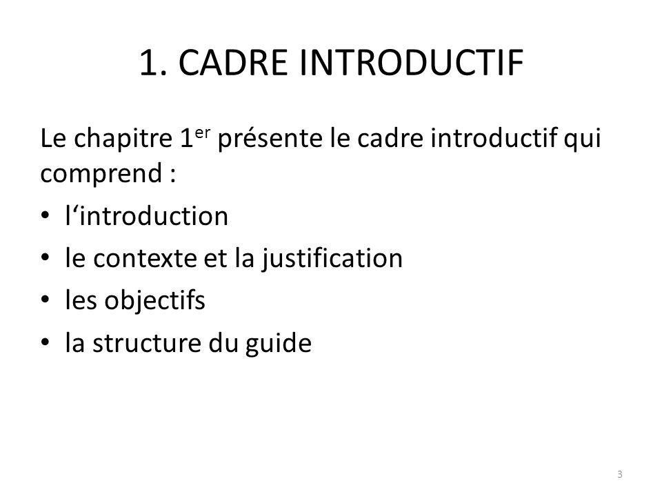 1. CADRE INTRODUCTIF Le chapitre 1 er présente le cadre introductif qui comprend : lintroduction le contexte et la justification les objectifs la stru