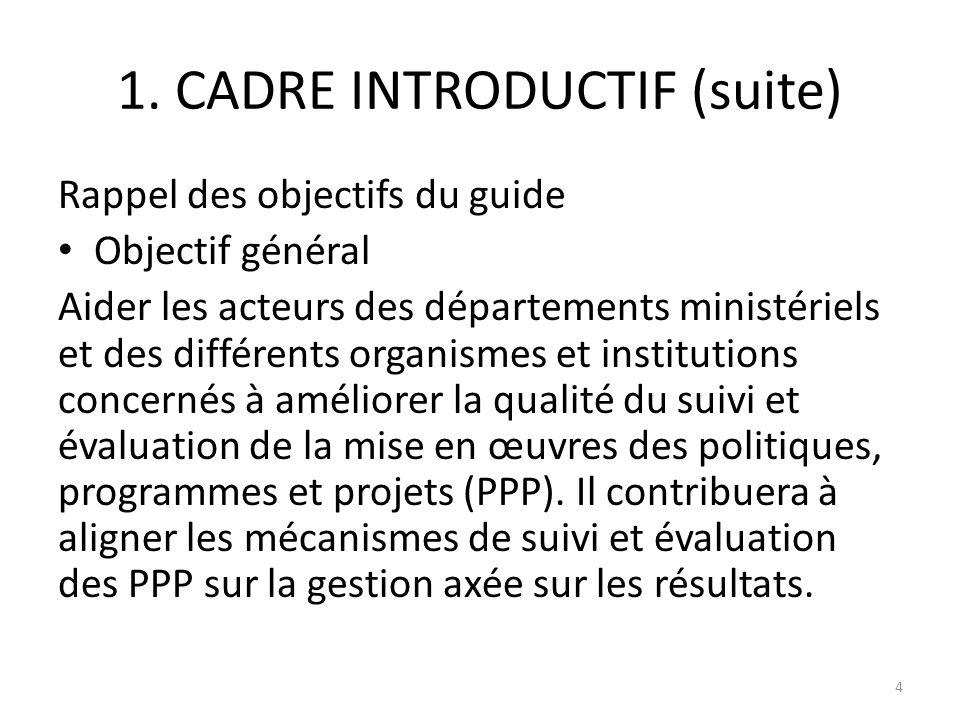 1. CADRE INTRODUCTIF (suite) Rappel des objectifs du guide Objectif général Aider les acteurs des départements ministériels et des différents organism