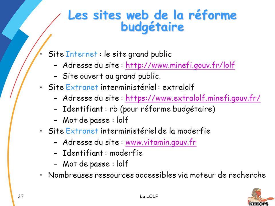 37 La LOLF Les sites web de la réforme budgétaire Site Internet : le site grand public –Adresse du site : http://www.minefi.gouv.fr/lolfhttp://www.min