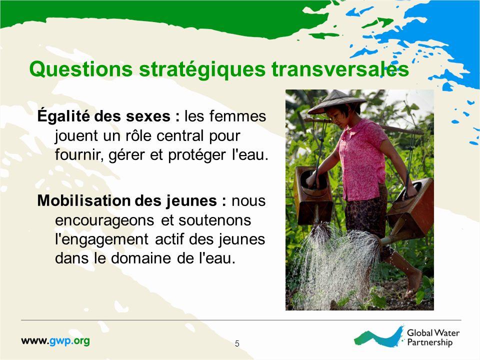 Questions stratégiques transversales 5 Égalité des sexes : les femmes jouent un rôle central pour fournir, gérer et protéger l'eau. Mobilisation des j