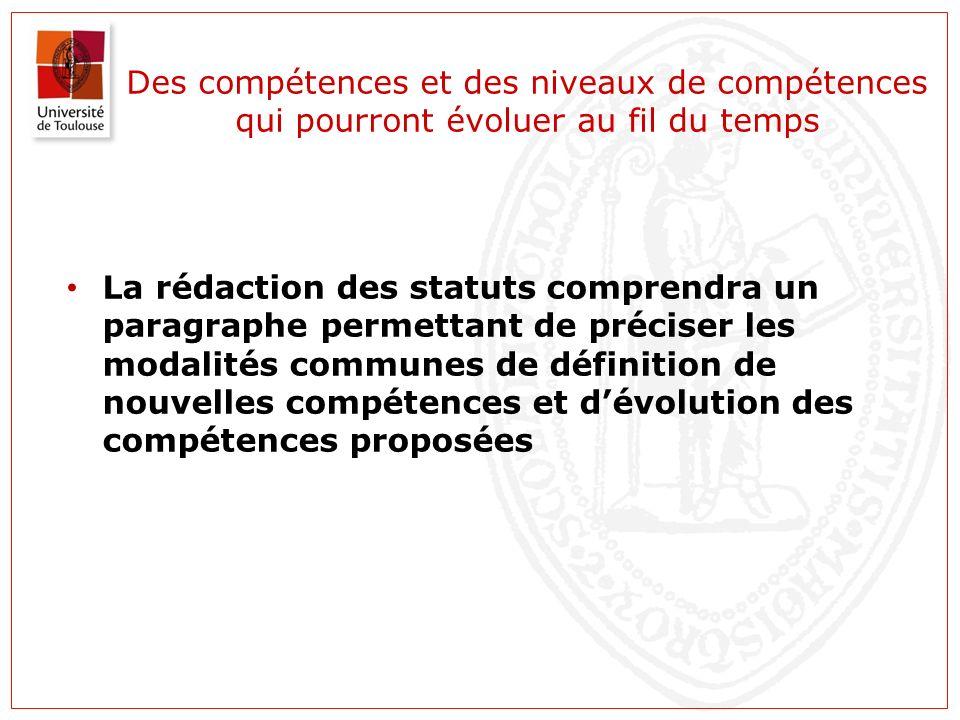 Des compétences et des niveaux de compétences qui pourront évoluer au fil du temps La rédaction des statuts comprendra un paragraphe permettant de préciser les modalités communes de définition de nouvelles compétences et dévolution des compétences proposées