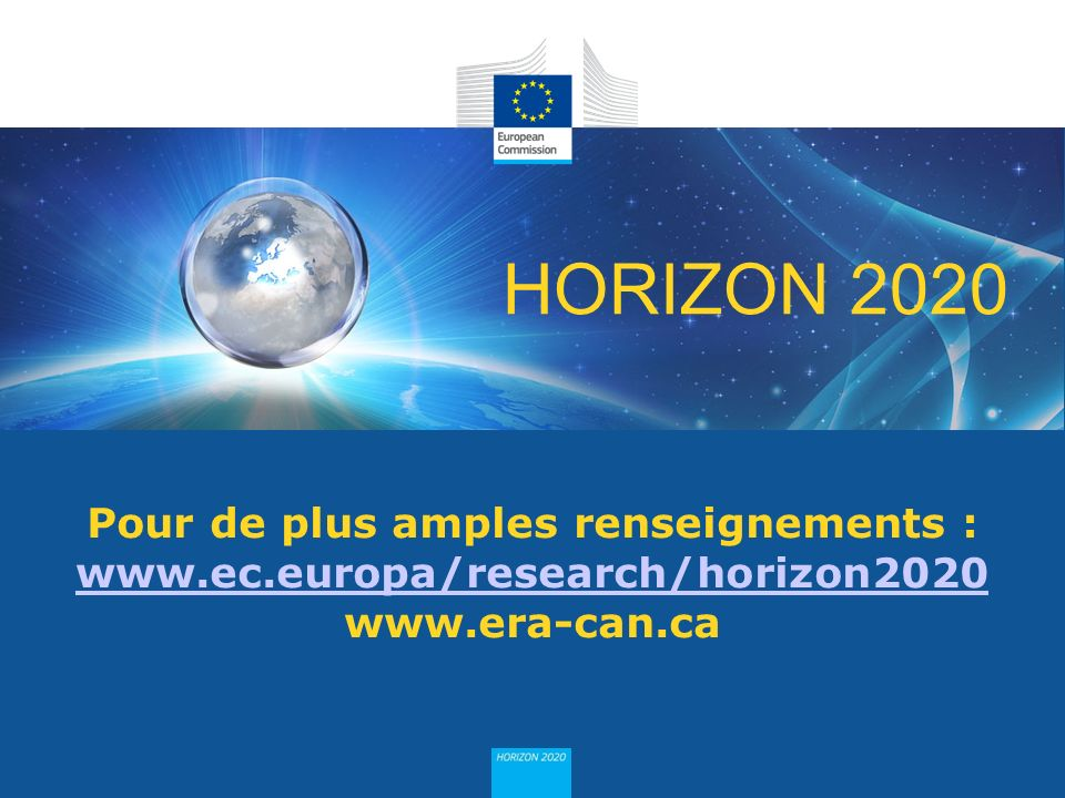 HORIZON 2020 Pour de plus amples renseignements : www.ec.europa/research/horizon2020 www.era-can.ca www.ec.europa/research/horizon2020
