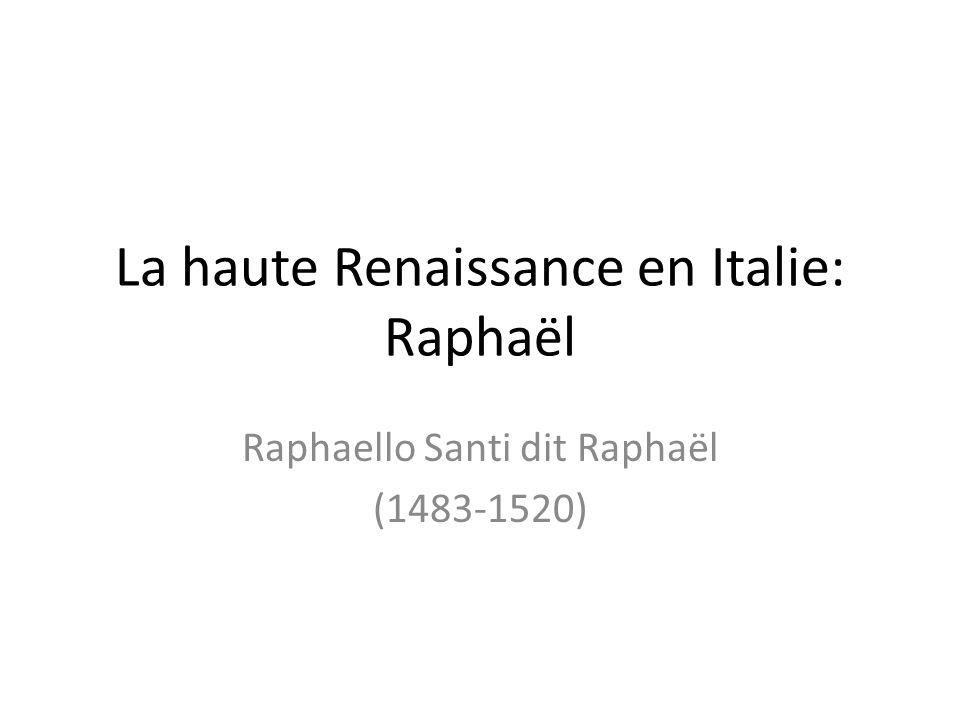 La haute Renaissance en Italie: Raphaël Raphaello Santi dit Raphaël (1483-1520)