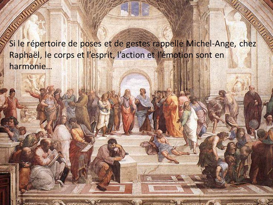 Si le répertoire de poses et de gestes rappelle Michel-Ange, chez Raphaël, le corps et lesprit, laction et lémotion sont en harmonie…