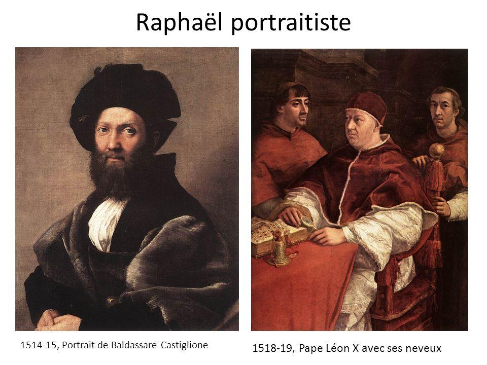 Raphaël portraitiste 1514-15, Portrait de Baldassare Castiglione 1518-19, Pape Léon X avec ses neveux