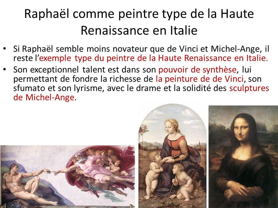 Raphaël comme peintre type de la Haute Renaissance en Italie Si Raphaël semble moins novateur que de Vinci et Michel-Ange, il reste lexemple type du p