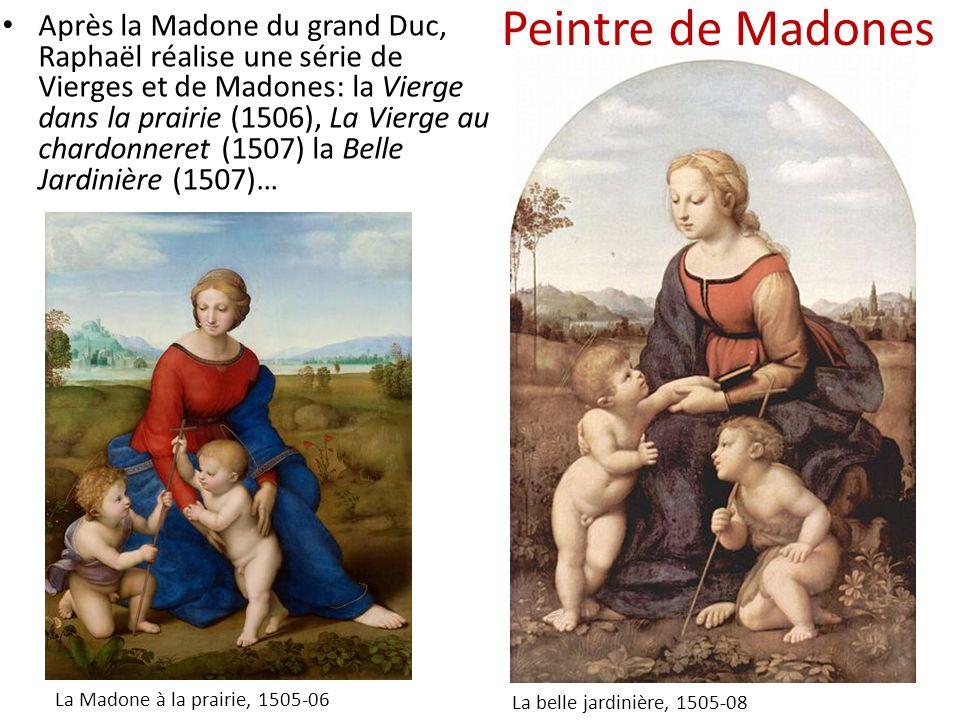 Peintre de Madones La Madone à la prairie, 1505-06 Après la Madone du grand Duc, Raphaël réalise une série de Vierges et de Madones: la Vierge dans la