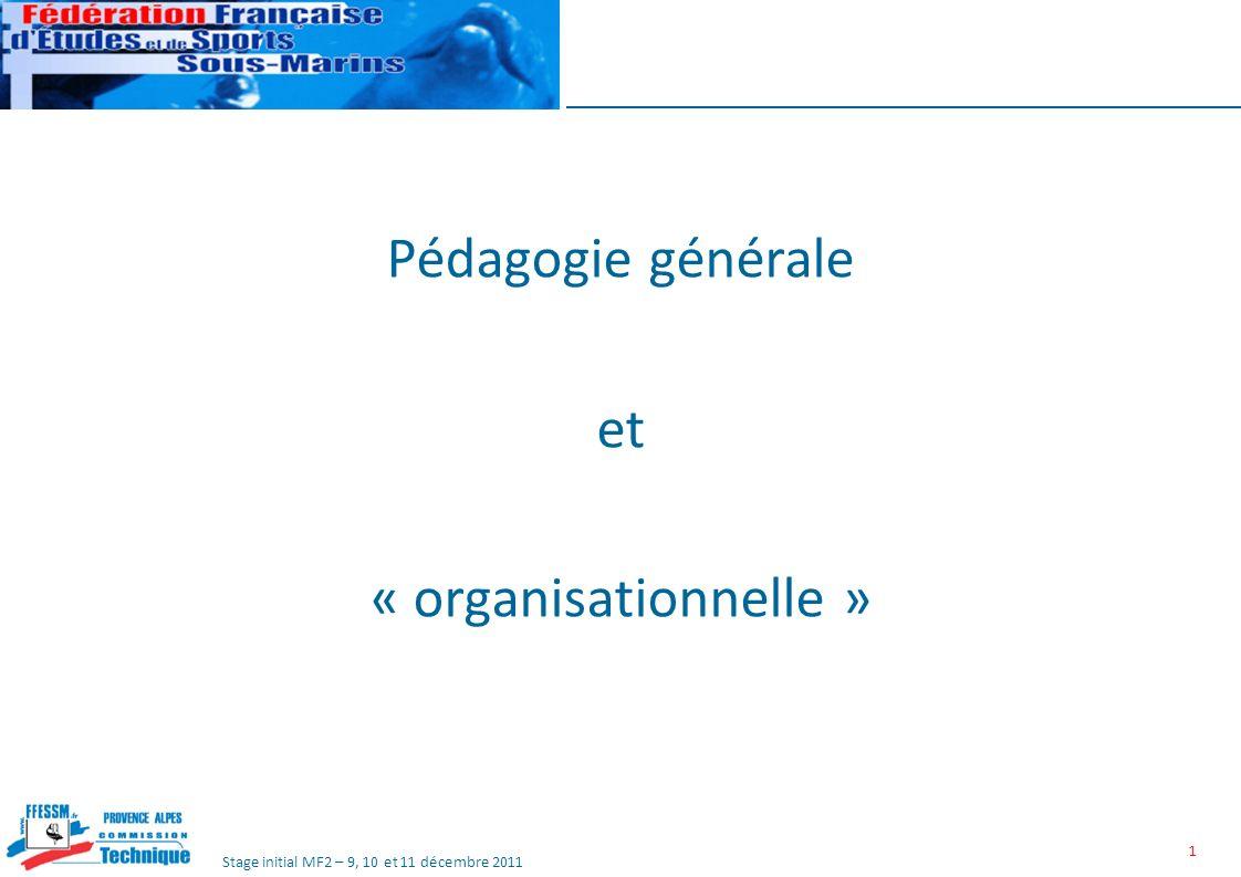Stage initial MF2 – 9, 10 et 11 décembre 2011 1 Pédagogie générale et « organisationnelle »