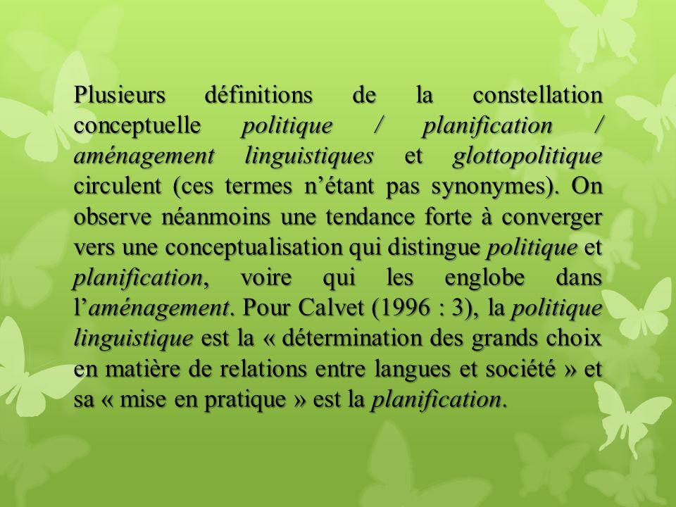 Plusieurs définitions de la constellation conceptuelle politique / planification / aménagement linguistiques et glottopolitique circulent (ces termes