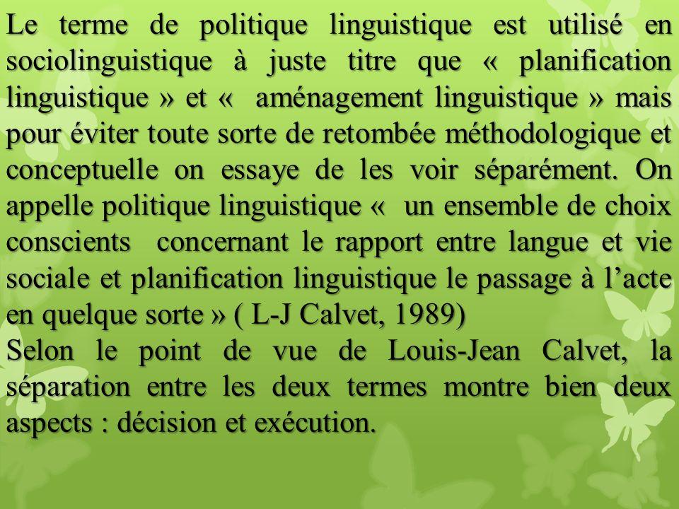 Le terme de politique linguistique est utilisé en sociolinguistique à juste titre que « planification linguistique » et « aménagement linguistique » m