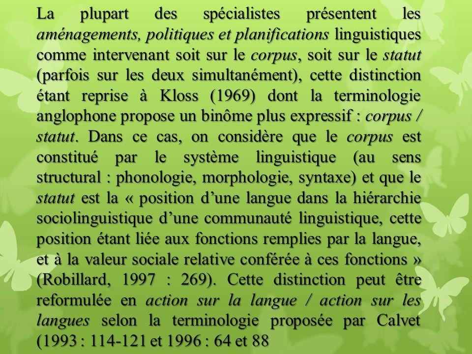 La plupart des spécialistes présentent les aménagements, politiques et planifications linguistiques comme intervenant soit sur le corpus, soit sur le