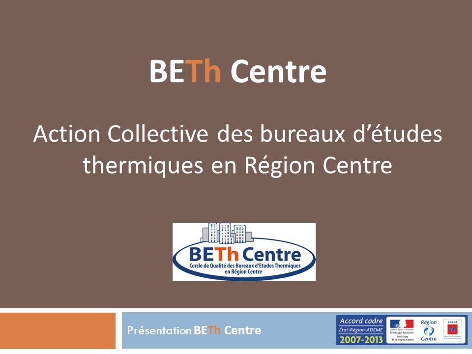 Présentation BETh Centre BETh Centre Action Collective des bureaux détudes thermiques en Région Centre