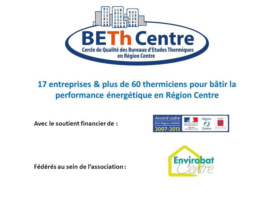 10 17 entreprises & plus de 60 thermiciens pour bâtir la performance énergétique en Région Centre Fédérés au sein de lassociation : Avec le soutient f